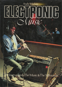 Electronic Music - The Instruments, the Music & The Musicians by Andy MacKay