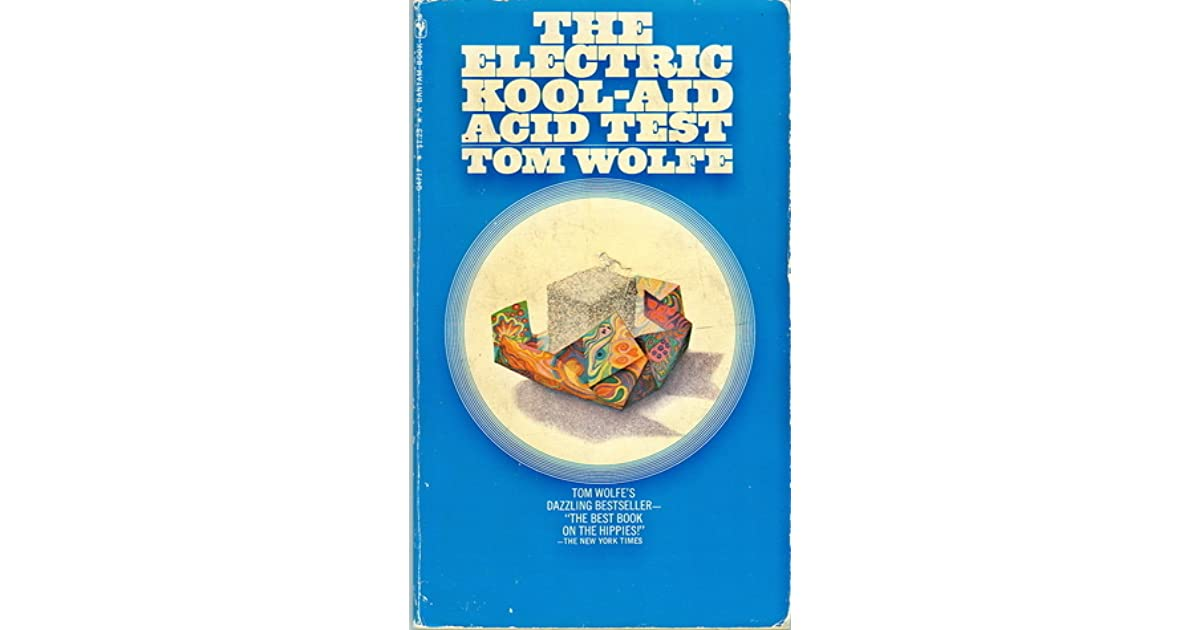 a review of the electric kool aid acid test by tom wolfe The pump house gang, by tom wolfe the electric kool-aid acid test, by  in  the great politico-critical reviews of regency england has become irrelevant.