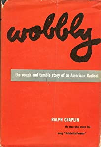 Wobbly: Rough and Tumble Story of an American Radical