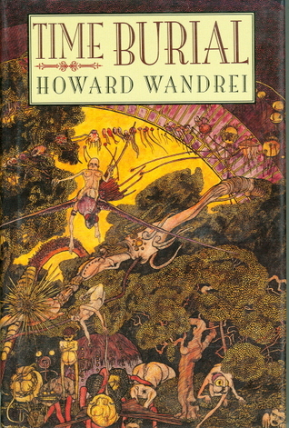 Time Burial : The Collected Fantasy Tales of Howard Wandrei