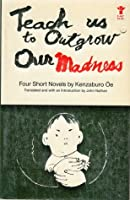Teach Us to Outgrow Our Madness: Four Short Novels