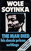 The Man Died: Prison Notes of Wole Soyinka