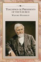Teachings of Presidents of the Church: Wilford Woodruff