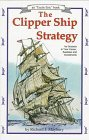 The Clipper Ship Strategy: For Success in Your Career, Business and Investments