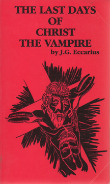 The Last Days of Christ the Vampire by J.G. Eccarius