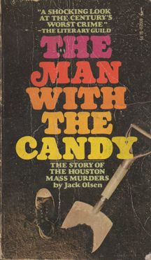 The Man with the Candy - The Story of the Houston Mass Murders by Jack Olsen
