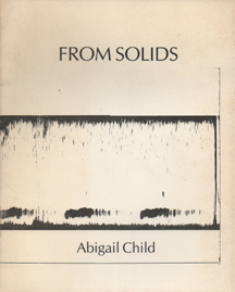 FROM SOLIDS by Abigail Child