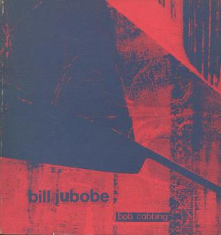 Bill Jubobe - selected texts of Bob Cobbing 1942-1975 by Bob Cobbing