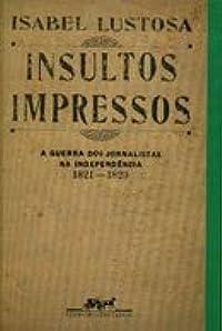 Insultos Impressos: A Guerra dos Jornalistas na Independência (1821-1823)
