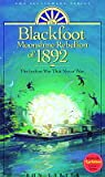The Blackfoot Moonshine Rebellion of 1881: The Indian War That Never Was
