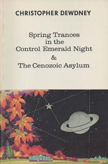 Spring Trances in the Control Emerald Night & Cenozoic Asylum by Christopher Dewdney