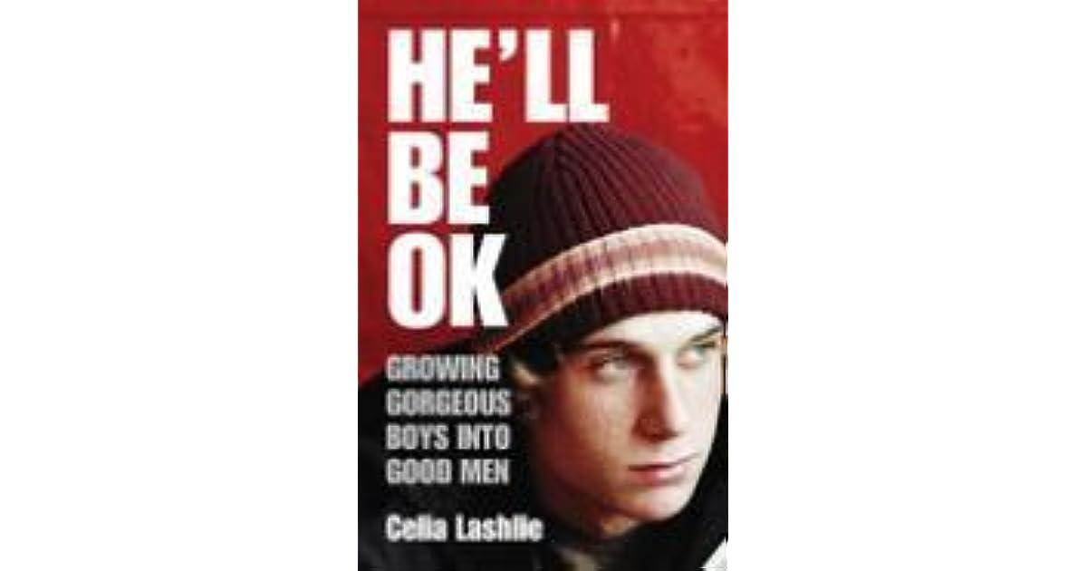 He Ll Be Ok Growing Gorgeous Boys Into Good Men By Celia Lashlie