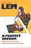 A Perfect Vacuum: Perfect Reviews of Nonexistent Books