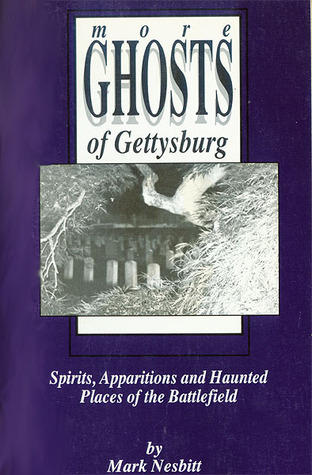 More Ghosts of Gettysburg: Spirits, Apparitions and Haunted Places of the Battlefield