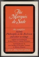 The Complete Novels Justine, Philosophy In The Bedroom And Other Writings
