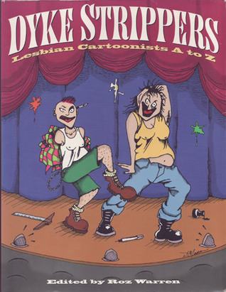 Dyke Strippers: Lesbian Cartoonists A to Z