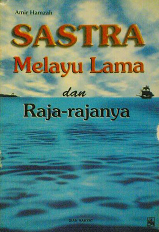 Sastra Melayu Lama Dan Raja Rajanya By Amir Hamzah