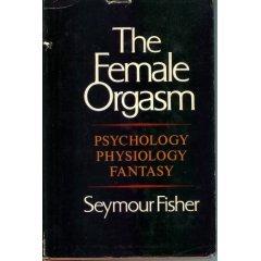 The Female Orgasm: Psychology, Physiology, Fantasy