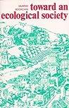 Toward an Ecological Society by Murray Bookchin