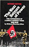 The Nazi Seizure of Power: The Experience of a Single German Town, 1930-1935