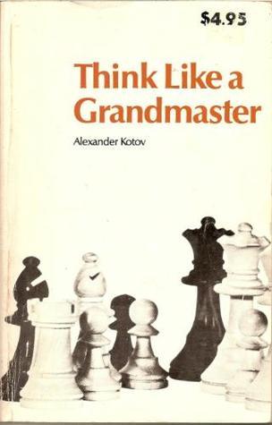 Alexander Kotov Think Like A Grandmaster Pdf