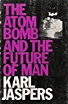 The Atom Bomb and the Future of Man