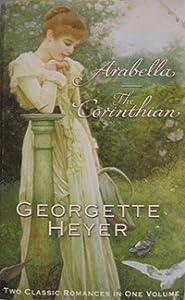 Two Classic Romances in One Volume: Arabella / The Corinthian