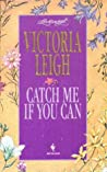 Catch Me if You Can by Victoria Leigh