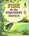 Fish Do the Strangest Things by Leonora Hornblow