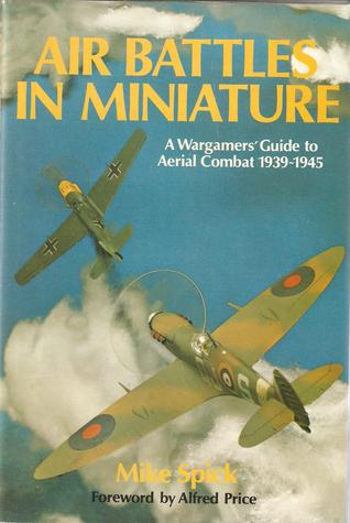 Air battles in miniature: A wargamers' guide to aerial combat 1939