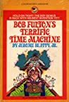Bob Fulton's Terrific Time Machine: An Adventure in Space and Time