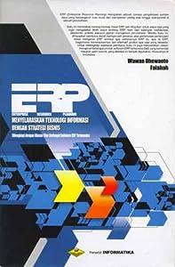 ERP (Enterprise Resource Planning) Menyelaraskan Teknologi Informasi dengan Strategi Bisnis
