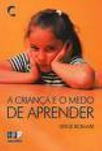 A Criança e o Medo de Aprender