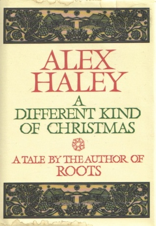 A Different Kind Of Christmas.A Different Kind Of Christmas By Alex Haley