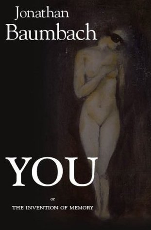 You: Or the Invention of Memory: A Novel