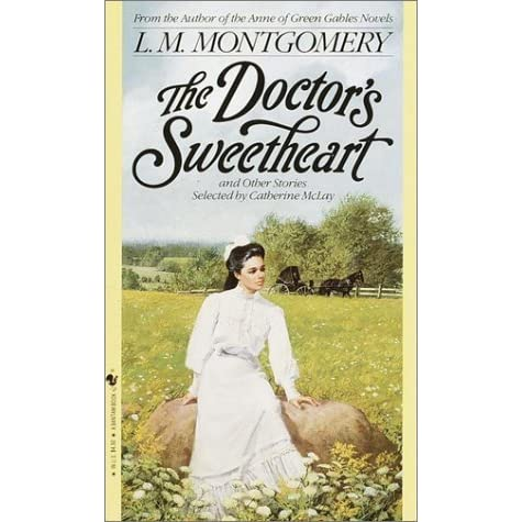 The Doctors Sweetheart And Other Stories By Lm Montgomery