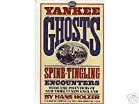 Yankee Ghosts: Spine Tingling Encounters with the Phantoms of New York and New England