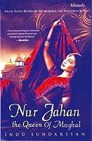 Nur Jahan: The Queen of Mughal (Trilogi Taj Mahal, #2)