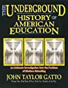 The Underground History of American Education: An Intimate Investigation Into the Prison of Modern Schooling