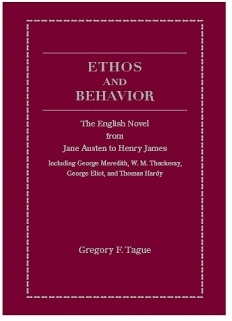 Ethos and Behavior: The English Novel from Jane Austen to Henry James (Including George Meredith, W.M. Thackeray, George Eliot, and Thomas