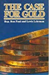 The Case for Gold: A Minority Report of the United States Gold Commission