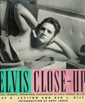 Elvis Close-Up: Rare, Intimate, Unpublished Photographs of Elvis Presley in 1956