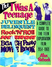 """The I Was a Teenage Juvenile Delinquent Rock """"N"""" Roll Horror Beach Party Movie Book: A Complete Guide to the Teen Exploitation Film, 1954-1969"""