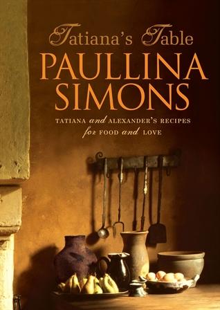 Tatiana's Table: Tatiana And Alexander's Life Of Food And Love