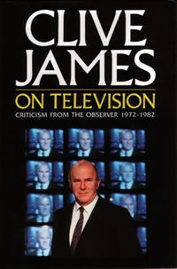Clive James on Television: Criticism from the Observer, 1972–1982