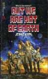 But We Are Not of Earth by Jean E. Karl