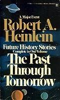 "The Past through Tomorrow (Future History or ""Heinlein Timeline"" #1-21)"