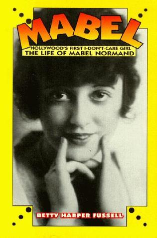 Mabel: Hollywood's First I-Don't-Care Girl