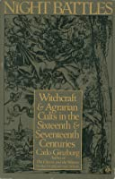 The Night Battles: Witchcraft & Agrarian Cults in the Sixteenth & Seventeenth Centuries