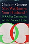 May We Borrow Your Husband?  &  Other Comedies of the Sexual Life
